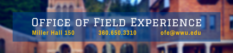 Office of Field Experience banner, Miller Hall 150, (360) 650-3310, ofe@wwu.edu